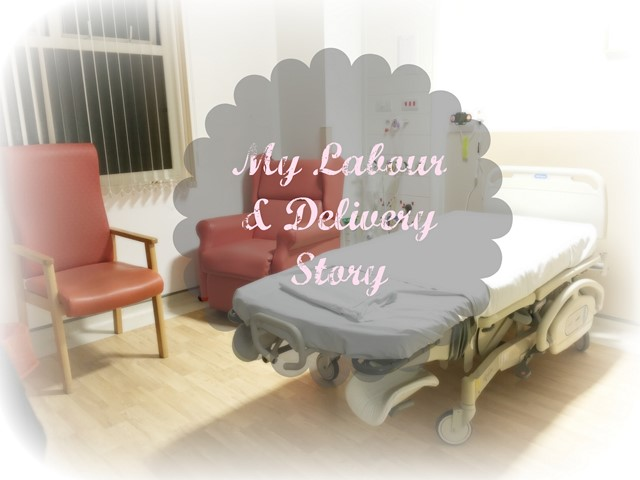 My Labour and Delivery Story